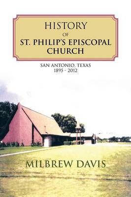 History of St. Philip's Episcopal Church: San Antonio, Texas 1895 - 2012