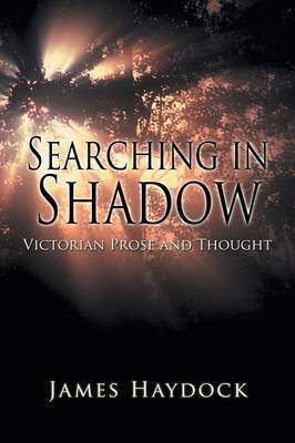 Searching in Shadow: Victorian Prose and Thought