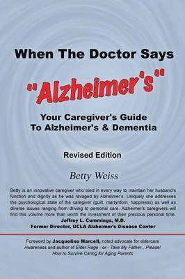 When The Doctor Says,  Alzheimer's : Your Caregiver's Guide to Alzheimer's & Dementia - Revised Edition