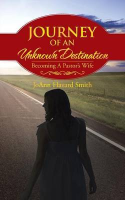 Journey Of An Unknown Destination: Becoming A Pastor's Wife