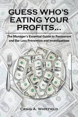 Guess Who's Eating Your Profits...: The Manager's Essential Guide to Restaurant Loss Prevention and Investigations