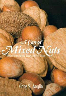 A Can of Mixed Nuts: Short Stories, Poems, Essays and Fish Stories