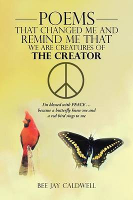 Poems That Changed Me and Remind Me That We Are Creatures of the Creator: I'm Blessed with PEACE ... Because a Butterfly Knew Me and a Red Bird Sings to Me