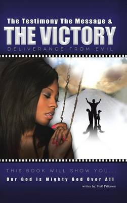 The Testimony, The Message, and The Victory: Deliverance from Evil