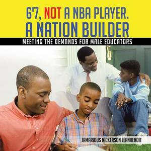6'7, NOT a NBA Player. A Nation Builder: Meeting the Demands for Male Educators