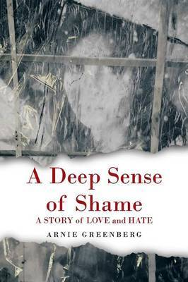 A Deep Sense of Shame: A STORY of LOVE and HATE