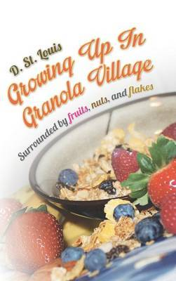 Growing Up In Granola Village: Surrounded by Fruits, Nuts, and Flakes