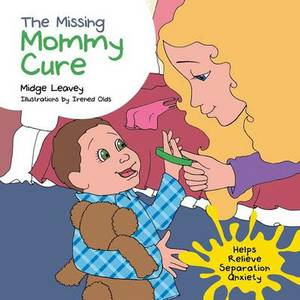 The Missing Mommy Cure: Helps Relieve Separation Anxiety