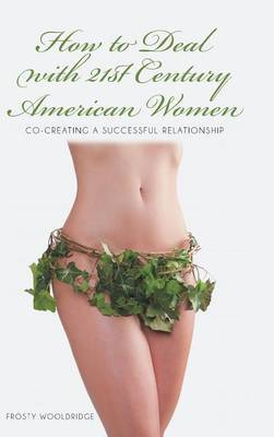 How to Deal with 21st Century American Women: Co-Creating a Successful Relationship