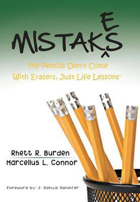 Mistakes:  My Pencils Don't Come With Erasers, Just Life Lessons