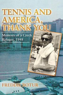 Tennis and America, Thank You: Memoirs of a Czech Refugee, 1948
