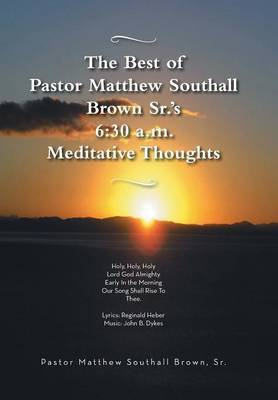 The Best of Pastor Matthew Southall Brown, Sr's. 6: 30 a.m. Meditative Thoughts