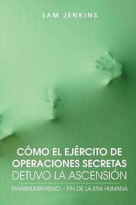 Como El Ejercito De Operaciones Secretas Detuvo La Ascension: Transhumanismo - Fin De La Era Humana