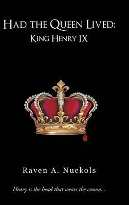 Had the Queen Lived: King Henry IX