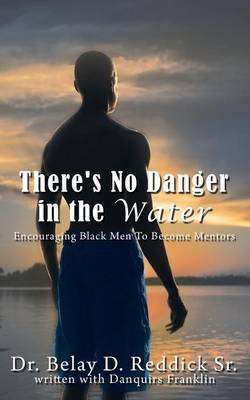 There's No Danger in the Water: Encouraging Black Men To Become Mentors