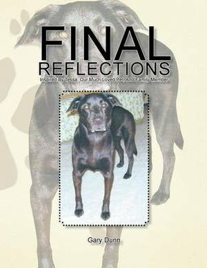 Final Reflections: Inspired By Tessa, Our Much Loved Pet, And Family Member