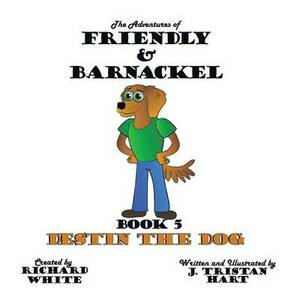 The Adventures of Friendly & Barnackel: Book 5: Destin the Dog
