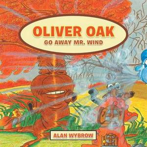 Oliver Oak: Go Away Mr. Wind