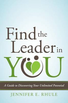 Find the Leader in You: A Guide to Discovering Your Unlimited Potential