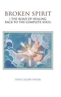 Broken Spirit: ( The Road of Healing Back to the Complete Soul)