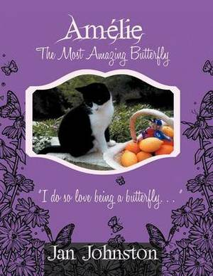 Amelie The Most Amazing Butterfly:  I Do So Love Being a Butterfly ...