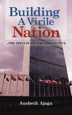 Building A Virile Nation: ..The Private Sector Perspective