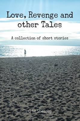 Love, Revenge and Other Tales: A Collection of Short Stories