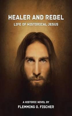 Healer and Rebel: Life of Historical Jesus