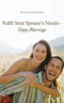 Fulfil Your Spouse's Needs - Enjoy Marriage