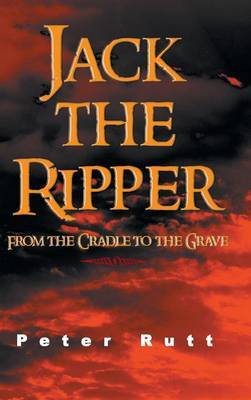 Jack the Ripper: From the Cradle to the Grave