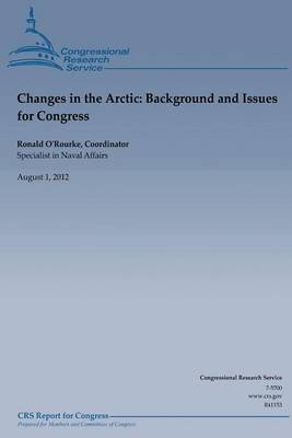 Changes in the Arctic: Background and Issues for Congess