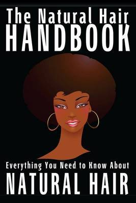The Natural Hair Handbook: Everything You Need to Know about Natural Hair