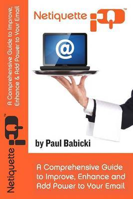 Netiquette IQ: A Comprehensive Guide to Improve, Enhance and Add Power to Your Email