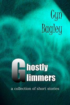 Ghostly Glimmers: A Short Story Collection