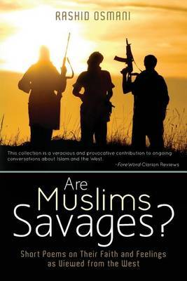 Are Muslims Savages?: Short Poems on Their Faith and Feelings as Viewed from the West