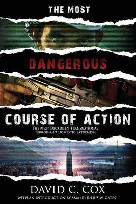 The Most Dangerous Course of Action: The Next Decade in Transnational Terror and Domestic Extremism