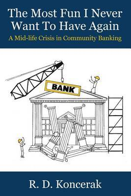 The Most Fun I Never Want to Have Again: A Mid-Life Crisis in Community Banking