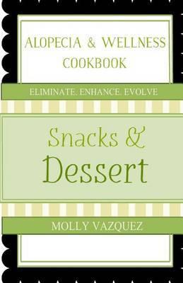 Alopecia & Wellness Cookbook  : Snacks & Desserts