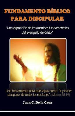 Fundamento Biblico del Discipulado: Una Exposicion de Las Doctrinas Elementales del Evangelio de Cristo