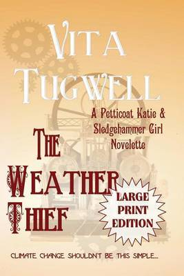 The Weather Thief: A Petticoat Katie & Sledgehammer Girl Novelette