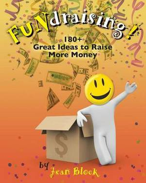 Fundraising!: 180+ Great Ideas to Raise More Money