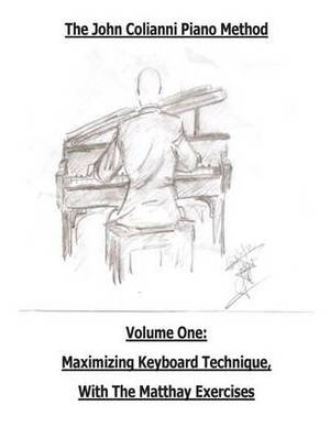 The John Colianni Piano Method: Volume One: Maximizing Keyboard Technique with the Matthay Exercises