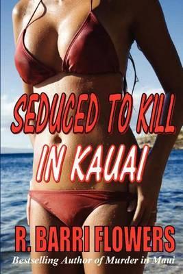 Seduced to Kill in Kauai: A Novel of Psychological Suspense