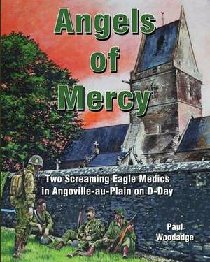 Angels of Mercy: Two Screaming Eagle Medics in Angoville-Au-Plain on D-Day