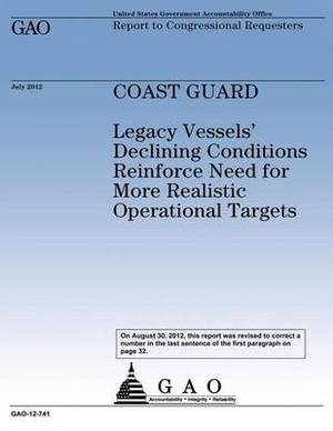 Coast Guard: Legacy Vessels' Declining Conditions Reinforce Need for More Realistic Operational Targets
