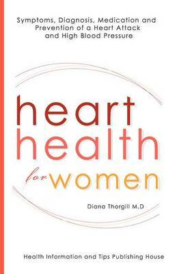 Heart Health for Women: Symptoms, Diagnosis, Medication and Prevention of a Heart Attack and High Blood Pressure