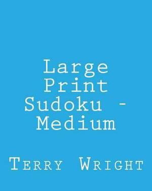 Large Print Sudoku - Medium: Fun, Large Grid Sudoku Puzzles