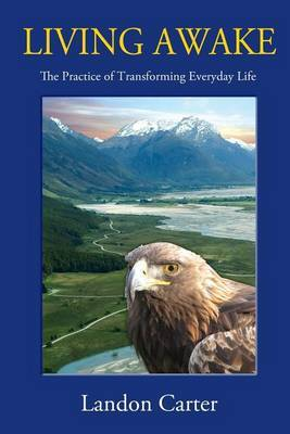 Living Awake: The Practice of Transforming Everyday Life