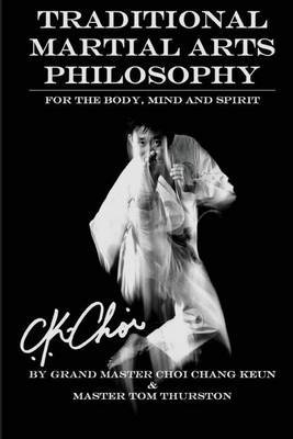 Traditional Martial Arts Philosophy: For the Mind, Body and Spirit