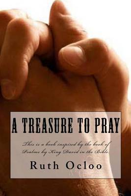 A Treasure to Pray: This Is a Book Inspired the Book of Psalms by King David in the Bible.